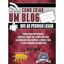 COMO CRIAR UM BLOG QUE AS PESSOAS LEIAM: Como criar um website, escrever sobre um tópico que ama, desenvolver um grupo de leitores fiéis, e fazer dinheiro ... FROM HOME LIONS CLUB) (Portuguese Edition)