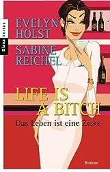 Life is a Bitch - Das Leben ist eine Zicke: Roman