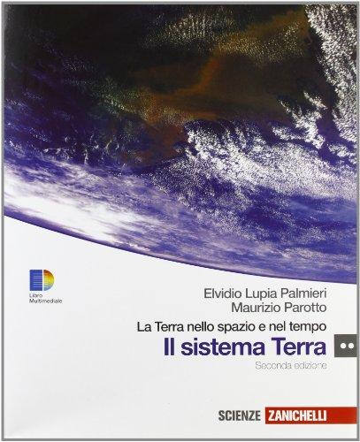 La Terra nello spazio e nel tempo. Sistema Terra. Con espansione online. Per le Scuole superiori
