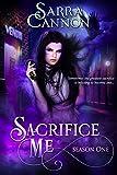 Sacrifice Me: Season One (Sacrifice Me Seasons Book 1) by Sarra Cannon