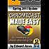 Chromecast Made Easy: A comprehensive step-by-step user guide