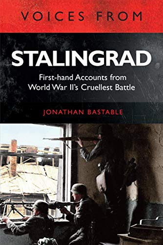 Voices from Stalingrad: First-hand Accounts from World War II's Cruellest Battle (English Edition)