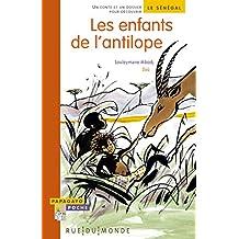 Les enfants de l'antilope : Un conte et un dossier pour découvrir le Sénégal