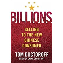 Billions: Selling to the New Chinese Consumer by Tom Doctoroff (2006-01-27)