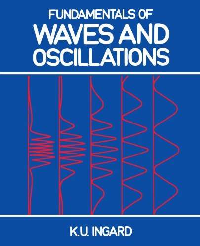 Fundamentals of Waves and Oscillations by K. U. Ingard (1988-07-28)
