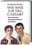 Image de Wie war Ihr Tag, Caesar?: Eine römische Kulturgeschichte in Interviews