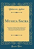 Musica Sacra: Being a Choice Collection of Psalm and Hymn Tunes, and Chants, in Three Parts, With a Figured Bass, as They Are Used in the Right Hon. ... in Bath, Bristol, &C (Classic Reprint)