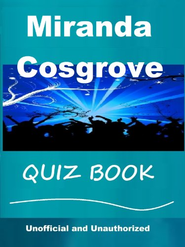 The Unofficial Miranda Cosgrove Quiz Book (English Edition)