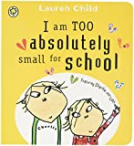 I Am Too Absolutely Small for School: Board Book (Charlie and Lola)