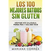 LOS 100 MEJORES  BATIDOS SIN GLUTEN: Siéntase más saludable, pierda peso y sea más feliz