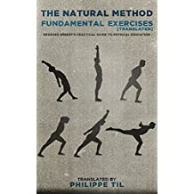 The Natural Method: Fundamental Exercises: Georges Hébert's Practical Guide to Physical Education (English Edition)