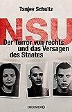 NSU: Der Terror von rechts und das Versagen des Staates - Tanjev Schultz