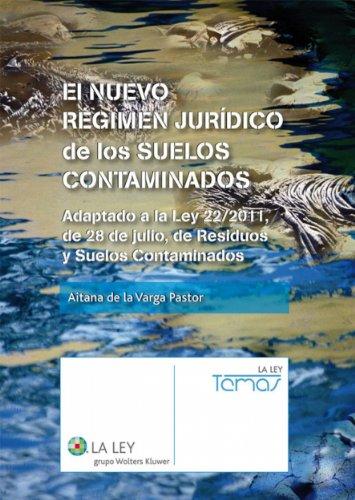 El nuevo régimen jurídico de los suelos contaminados (Temas La Ley) por Aitana de la Varga Pastor