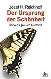 Der Ursprung der Schönheit: Darwins größtes Dilemma - Josef H. Reichholf