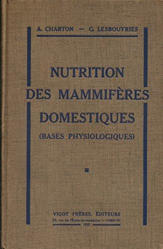Nutrition des mammifères domestiques. (Bases physiologiques).