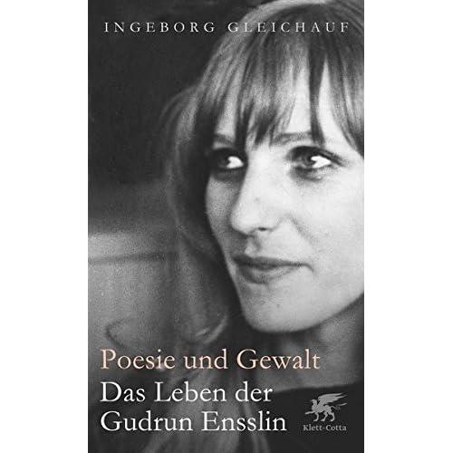 Poesie und Gewalt : Das Leben der Gudrun Ensslin