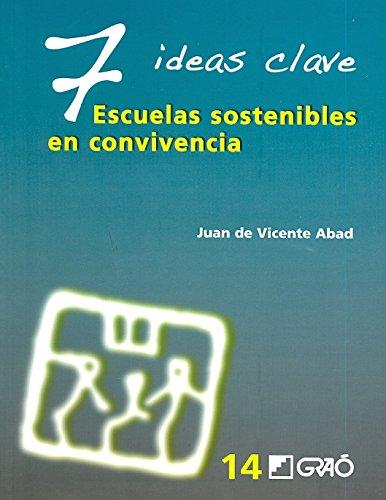 7 Ideas clave : escuelas sostenibles en convivencia por Juan de Vicente Abad