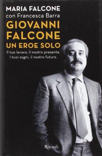 Giovanni Falcone un eroe solo. Il tuo lavoro, il nostro presente. I tuoi sogni, il nostro futuro