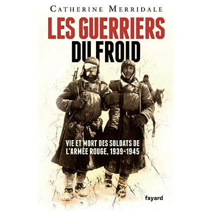 Les Guerriers du froid : Vie et mort des soldats de l'armée rouge, 1939-1945 (Divers Histoire)