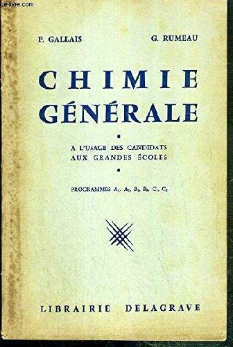 CHIMIE GENERALE - A L'USAGE DES CANDIDATS AUX GRANDES ECOLES - PROGRAMMES A1, A2, B1, B2, C1, C2.