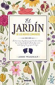 El jardín de los nuevos comienzos par ABBI WAXMAN