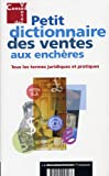 Petit dictionnaire des ventes aux enchères : tous les termes juridiques et pratiques...