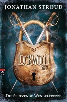 Lockwood & Co. - Die Seufzende Wendeltreppe (Die Lockwood & Co.-Reihe 1) von [Stroud, Jonathan]