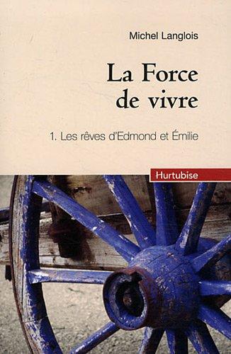 La force de vivre tome 1 : Les rêves d'Edmond et Emilie