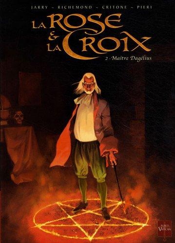 La Rose et la Croix, Tome 2 : Maître Dagélius