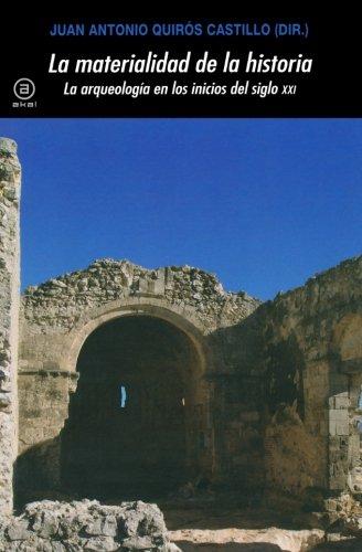La materialidad de la historia. La arqueología en los inicios del siglo XXI por Varios autores
