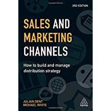 Sales and Marketing Channels: How to Build and Manage Distribution Strategy
