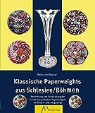 Klassische Paperweights aus Schlesien/Böhmen: Entstehung und Entwicklung der ersten europäischen Paperweights im Riesen- und Isergebirge - Peter von Brackel