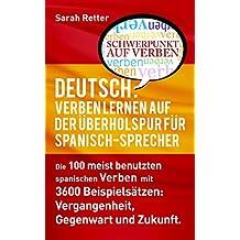 DEUTSCH: VERBEN LERNEN AUF DER ÜBERHOLSPUR FÜR SPANISCH-SPRECHER: Die 100 meist benutzten deutschen Verben mit 3600 Beispielsätzen: Vergangenheit, Gegenwart und Zukunft. (German Edition)