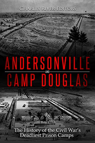 Andersonville and Camp Douglas: The History of the Civil War's Deadliest Prison Camps book cover