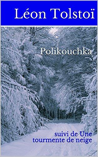 Polikouchka : suivi de Une tourmente de neige par Léon Tolstoï