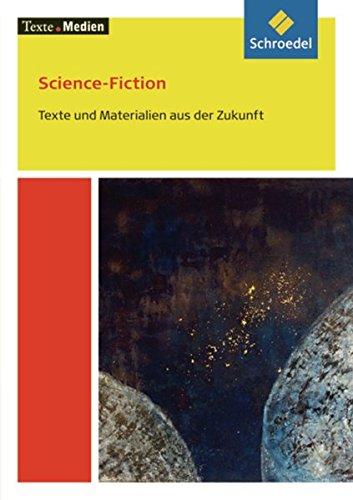 Texte.Medien / Klassische und moderne Literatur: Texte.Medien: Science-Fiction: Texte und Materialien aus der Zukunft: Textausgabe mit Materialien