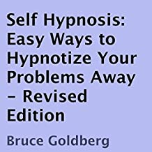 Self Hypnosis: Easy Ways to Hypnotize Your Problems Away, Revised Edition