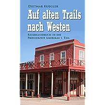 Auf alten Trails nach Westen: Reisehandbuch in die Pionierzeit Amerikas 1