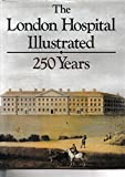 The London Hospital Illustrated: 250 Years in Photographs
