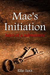 Mae's Initiation: Tales of a Submissive (Submission and Dominance Romance)