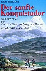 Der sanfte Konquistador: Die Geschichte des Thaddäus Xaverius Peregrinus Haenke