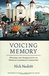 Voicing Memory: History and Subjectivity in French Caribbean Literature (New World Studies)