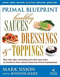 Primal Blueprint Healthy Sauces, Dressings and Toppings by Mark Sisson, Jennifer Meier (2012) Hardcover