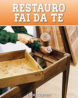 Restauro Fai Da Te Italian Edition Ebook Valerio Poggi Amazon De
