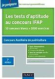 Les tests d'aptitude au concours d'entrée en IFAP - 2ed. - Auxiliaires de puériculture: 10 concours blancs. 1000 exercices