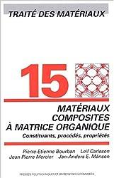 Traité des matériaux : Tome 15, Matériaux composites à matrices organiques : constituants, procédés, propriétés