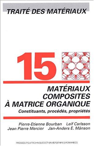 Matériaux composites à matrice organique: Constituants, procédés, propriétés - Traité des matériaux - Volume 15