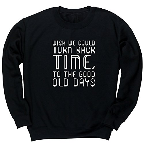 Hippowarehouse Wish We Could Turn Back Time to The Good Old Days Unisex Jumper Sweatshirt Pullover (Specific Size Guide in Description)