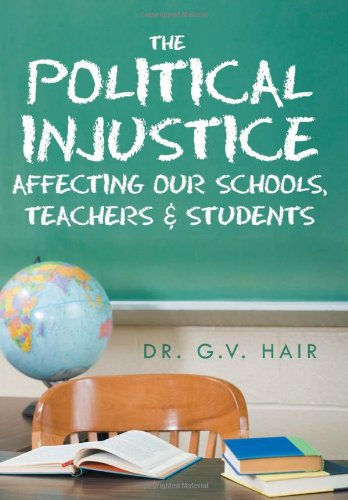 The Political Injustice Affecting Our Schools, Teachers and Students