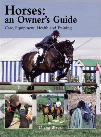 Horses: An Owner's Guide: Care, Equipment, Health and Training by Diana Black (2001-10-06)